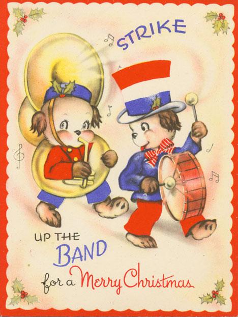 Carte de Noël du Canada où l'on peut lire au recto : « Strike Up The Band for a Merry Christmas » [En avant la musique pour un joyeux Noël]; et à l'intérieur : « May It Be A BIGGER and BETTER CHRISTMAS Than Ever Before » [Que ce Noël soit PLUS BEAU et MEILLEUR que jamais]. Musée canadien de l'histoire, 2008.58.24.2