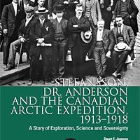 STEFANSSON, DR. ANDERSON AND THE CANADIAN ARCTIC EXPEDITION, 1913-1918